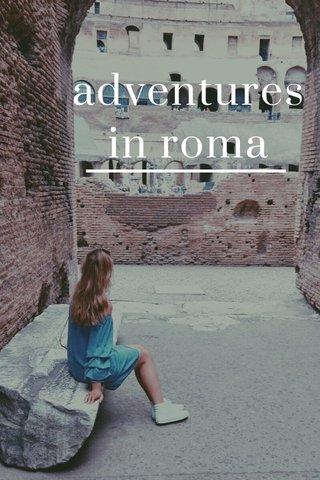 adventures in roma