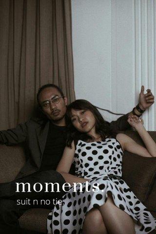 moments. suit n no tie.