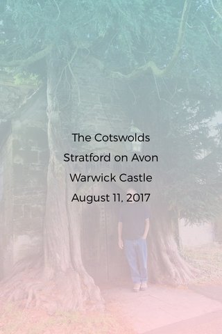 The Cotswolds Stratford on Avon Warwick Castle August 11, 2017
