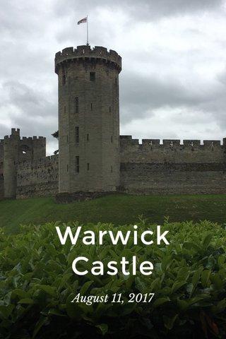 Warwick Castle August 11, 2017