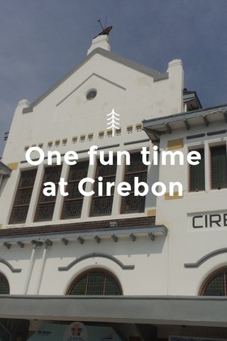 One fun time at Cirebon