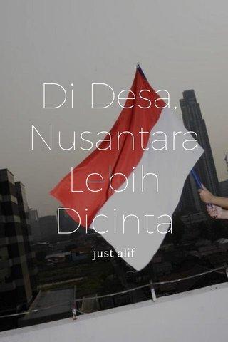 Di Desa, Nusantara Lebih Dicinta just alif