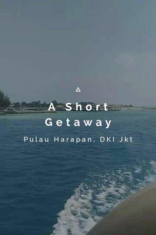 A Short Getaway Pulau Harapan, DKI Jkt