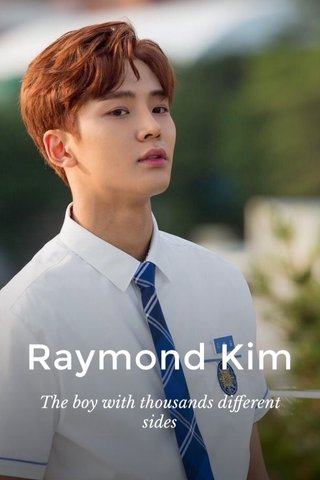 Raymond Kim The boy with thousands different sides
