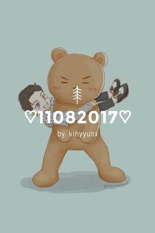 ♡11082017♡ by. kihyyunx