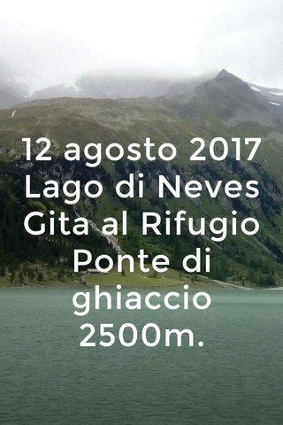 12 agosto 2017 Lago di Neves Gita al Rifugio Ponte di ghiaccio 2500m.