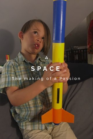 SPACE The making of a Passion