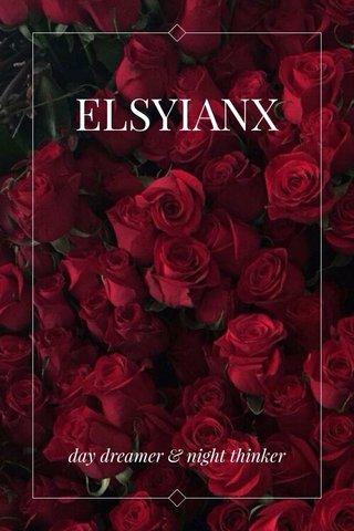 ELSYIANX day dreamer & night thinker