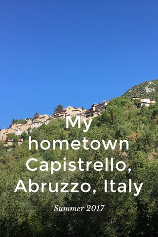 My hometown Capistrello, Abruzzo, Italy Summer 2017
