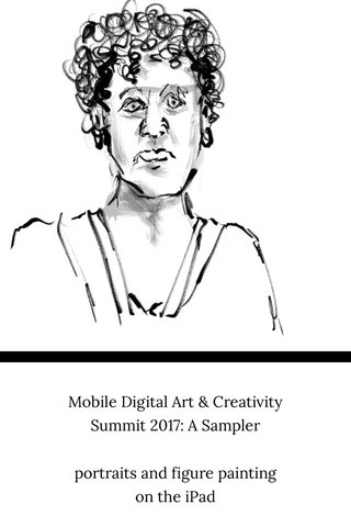 Mobile Digital Art & Creativity Summit 2017: A Sampler portraits and figure painting on the iPad