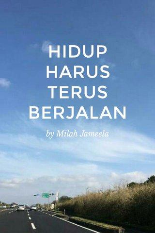 HIDUP HARUS TERUS BERJALAN by Milah Jameela
