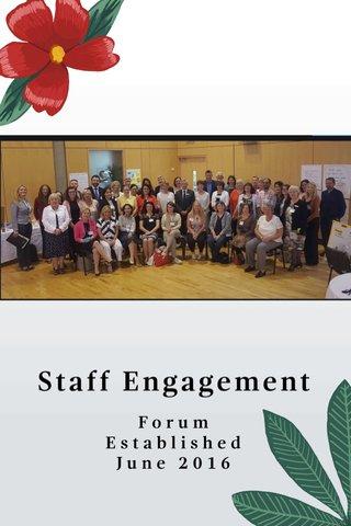 Staff Engagement Forum Established June 2016