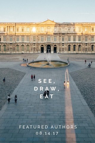 SEE, DRAW, EAT FEATURED AUTHORS 08.14.17