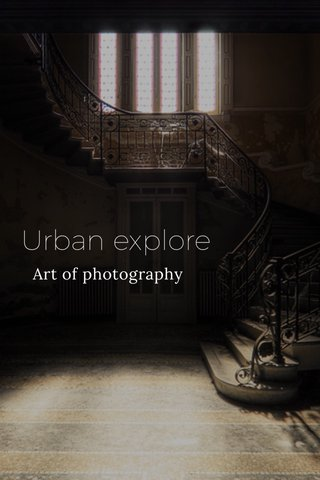 Urban explore Art of photography