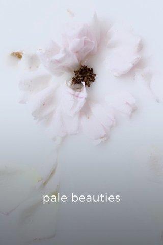 pale beauties