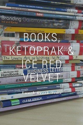 BOOKS, KETOPRAK & ICE RED VELVET Lunch Break Time