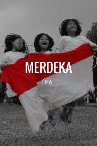 MERDEKA | NA |