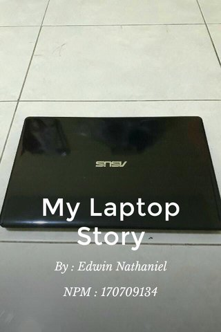 My Laptop Story By : Edwin Nathaniel NPM : 170709134