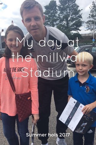 My day at the millwall Stadium Summer hols 2017