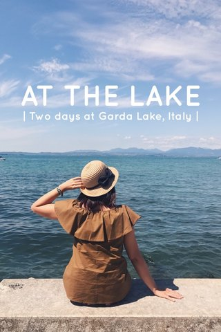 AT THE LAKE | Two days at Garda Lake, Italy |