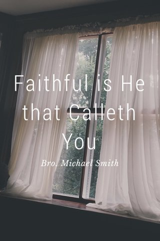 Faithful is He that Calleth You Bro. Michael Smith