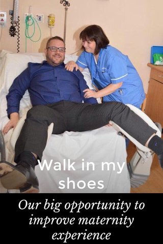 Walk in my shoes Our big opportunity to improve maternity experience