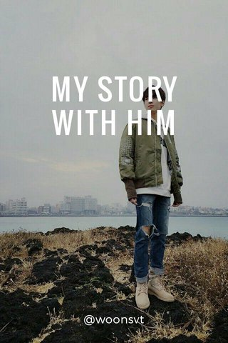 MY STORY WITH HIM @woonsvt