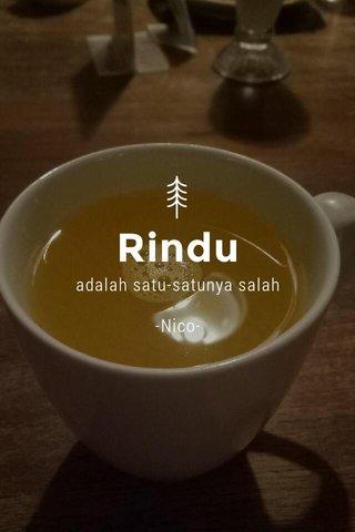 Rindu adalah satu-satunya salah -Nico-
