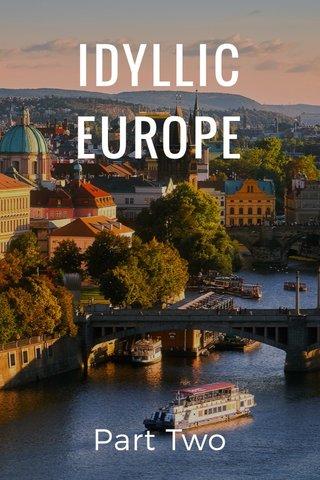 IDYLLIC EUROPE Part Two