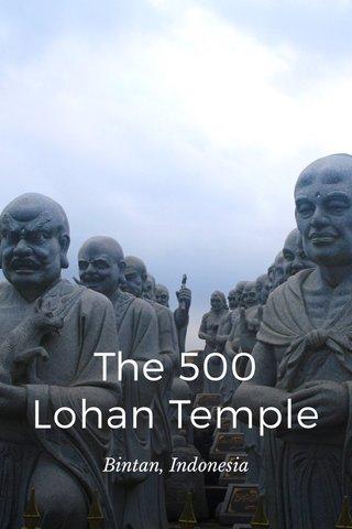The 500 Lohan Temple Bintan, Indonesia