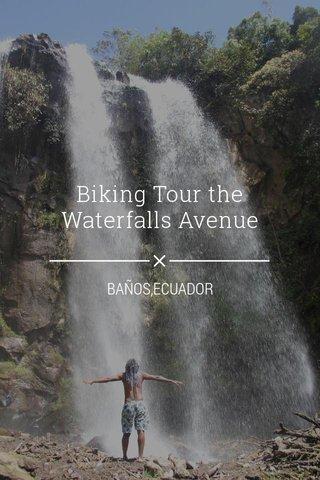 Biking Tour the Waterfalls Avenue BAÑOS,ECUADOR
