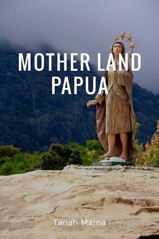 MOTHER LAND PAPUA Tanah Mama