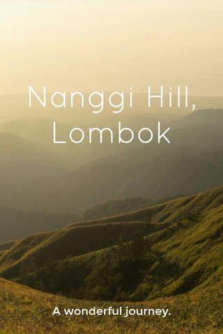 Nanggi Hill, Lombok A wonderful journey.