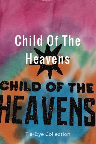 Child Of The Heavens Tie-Dye Collection