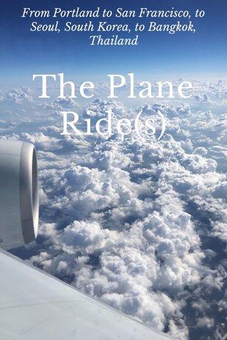 The Plane Ride(s) From Portland to San Francisco, to Seoul, South Korea, to Bangkok, Thailand