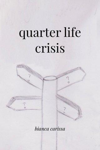 quarter life crisis bianca carissa