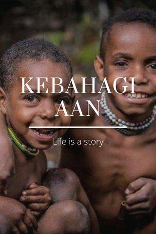 KEBAHAGIAAN Life is a story
