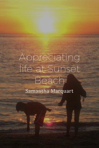 Appreciating life at Sunset Beach Samantha Marquart