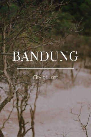 BANDUNG City of Lost