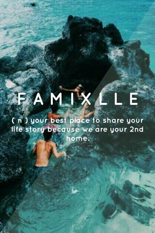 FAMIXLLE ( n ) your best place to share your life story because we are your 2nd home.