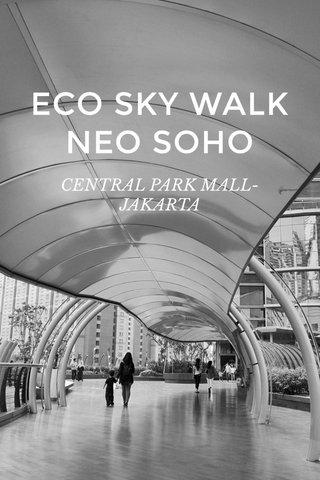 ECO SKY WALK NEO SOHO CENTRAL PARK MALL-JAKARTA
