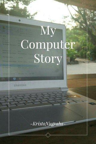My Computer Story -KristoNugraha-