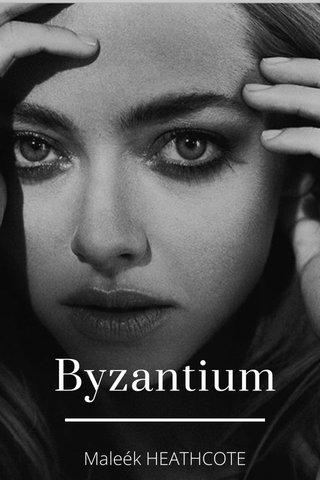 Byzantium Maleék HEATHCOTE