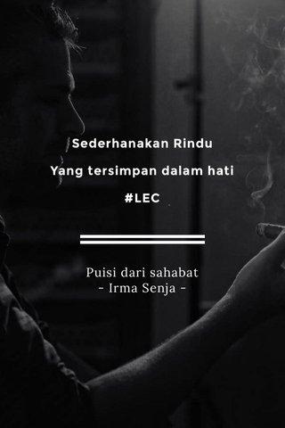 Sederhanakan Rindu Yang tersimpan dalam hati #LEC Puisi dari sahabat - Irma Senja -