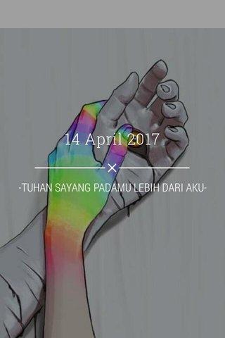 14 April 2017 -TUHAN SAYANG PADAMU LEBIH DARI AKU-