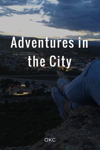 Adventures in the City OKC