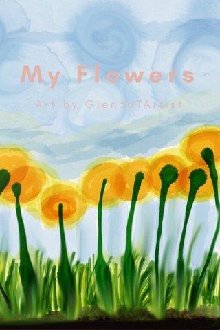 My Flowers Art by GlendaTArtist