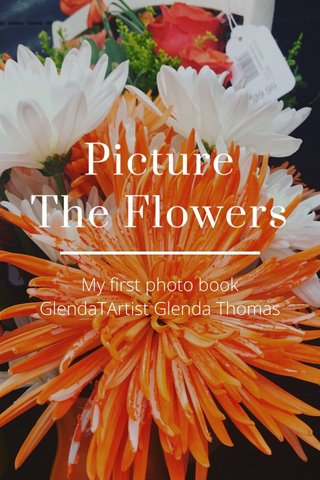 Picture The Flowers My first photo book GlendaTArtist Glenda Thomas