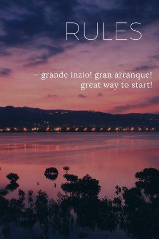 RULES — grande inzio! gran arranque! great way to start!