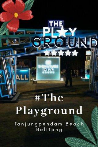 #The Playground Tanjungpendam Beach Belitong